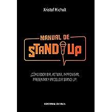 Manual de Stand Up: ¡Cómo Escribir, Actuar, Improvisar, Presentar y Producir Stand Up! (Spanish Edition)