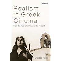 Realism in Greek Cinema: From the Post-War Period to the Present (Tauris World Cinema Series)