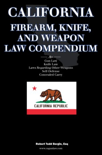 California Firearm, Knife, and Weapon Law Compendium