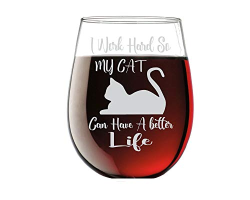 I work hard so my Cat can have a better life - Funny 15oz Stemless Crystal Wine Glass - Fun Wine Glasses with Sayings Gifts for Women (Wine Cat Glass In A)