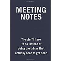 Meeting Notes - The Stuff I Have to Do Instead of Doing the Things That Actually Need to Get Done: Blank Lined Journal Coworker Notebook