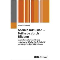 Soziale Inklusion - Teilhabe durch Bildung: Medienkompetenz als Beitrag zu sozialer und kultureller Teilhabe für Menschen mit Beeinträchtigungen