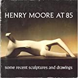 Henry Moore at Eighty-Five, Henry Moore, 0905005643