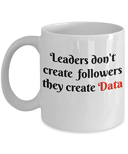 (LegendaryQuotes Data Coffee Mug-Leaders don't create followers they create Data-Funny Tea Cup-Perfect Novelty Gift Ideas for Data Enthusiasts like Analyst, Scientist, Statisticians & Others. (11oz))
