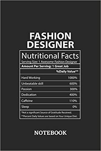 Nutritional Facts Fashion Designer Awesome Notebook 6x9 Inches 110 Ruled Lined Pages Greatest Passionate Working Job Journal Gift Present Idea Notebooks Awesome Job 9781691864379 Amazon Com Books