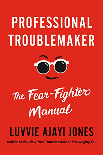 Book Cover: Professional Troublemaker: The Fear-Fighter Manual