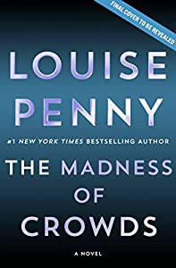 The Madness of Crowds: A Novel (Chief Inspector Gamache Novel Book 17)