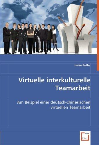 Virtuelle interkulturelle Teamarbeit: Am Beispiel einer deutsch-chinesischen virtuellen Teamarbeit
