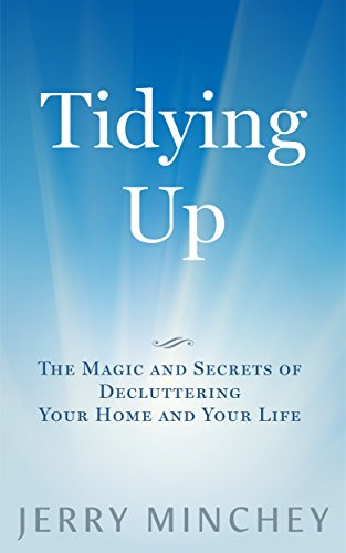 Tidying Up: The Magic and Secrets of Decluttering Your Home and Your Life