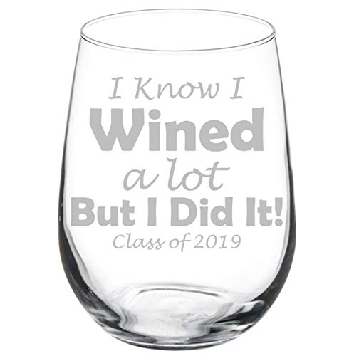Wine Glass Goblet Graduation I Know I Wined A Lot But I Did It Class of 2019 (17 oz Stemless) -