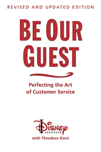 Be Our Guest: Revised and Updated Edition: Perfecting the Art of Customer Service (The Disney Institute Leadership Series) ()
