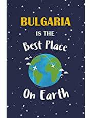 Bulgaria Is The Best Place On Earth: Bulgaria Souvenir Notebook