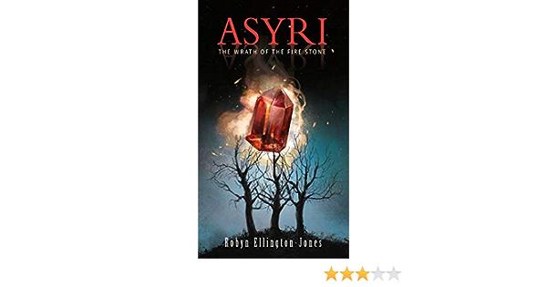 Asyri The Wrath Of The Fire Stone By Robyn Ellington Jones