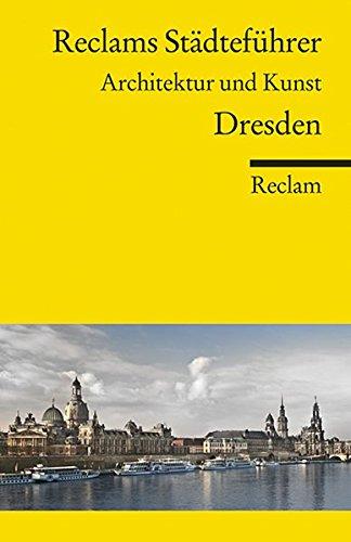 Reclams Städteführer Dresden: Architektur und Kunst (Reclams Universal-Bibliothek)