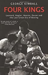 Four Kings: Leonard, Hagler, Hearns, Duran and the Last Great Era of Boxing: Leonard, Hagler, Hearns and Duran and the Last Great Era of Boxing by Kimball, George (2008) Paperback