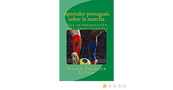 Aprender portugués sobre la marcha: Una introducción para principiantes (Spanish Edition) - Kindle edition by David Spencer Luton.