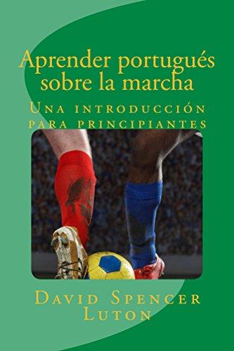 Aprender portugués sobre la marcha: Una introducción para principiantes (Spanish Edition) by [
