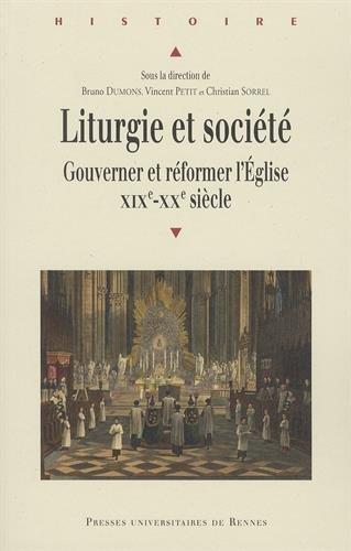 Liturgie et société : Gouverner et réformer l'Eglise, XIXe-XXe siècle