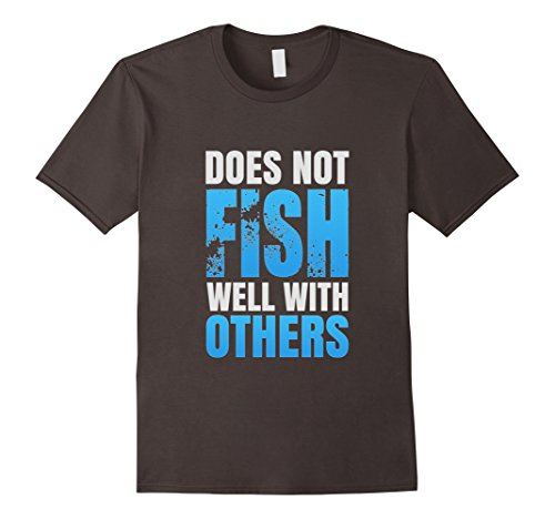 Men's Does Not Fish Well With Others, Funny Fishing Gift T Shirt Large Asphalt