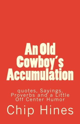 An Old Cowboy's Accumulation: quotes, Sayings, Proverbs and a Little Off Center Humor pdf
