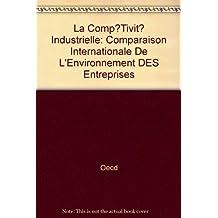 La Comp?Tivit? Industrielle: Comparaison Internationale De L'Environnement DES Entreprises