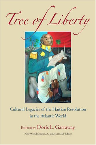 Tree of Liberty: Cultural Legacies of the Haitian Revolution in the Atlantic World (New World Studies) ebook