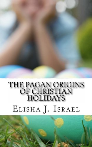 The Pagan Origins of Christian Holidays