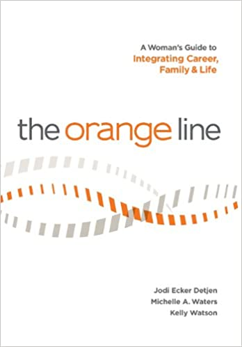 Book The Orange Line: A Woman's Guide to Integrating Career, Family and Life