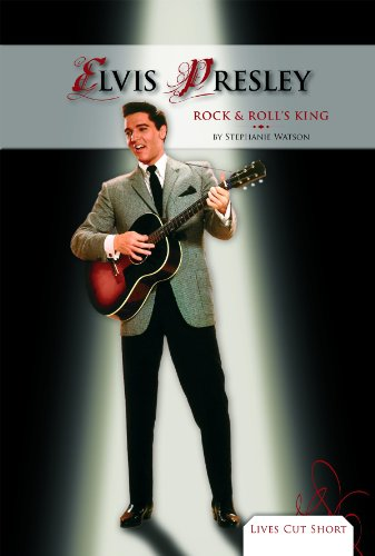 Elvis Presley The King Of Rock And Roll - Elvis Presley: Rock & Roll's King (Lives Cut Short)