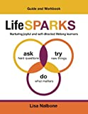 LifeSPARKS - Ask hard questions, Try new things, Do what matters: A guide and workbook for nurturing joyful and self-directed lifelong learners (LifeSPARKS ABC's) (Volume 2)