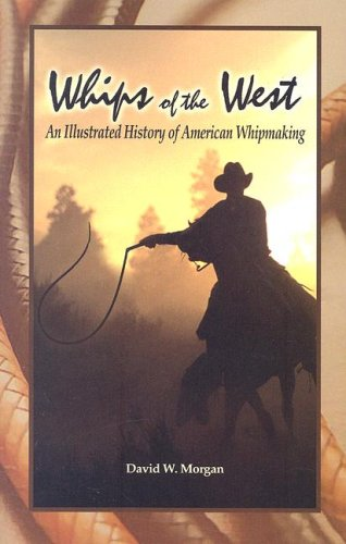 Whips of the West: An Illustrated History of American Whipmaking