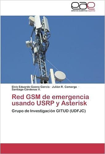 Red GSM de emergencia usando USRP y Asterisk: Grupo de Investigación GITUD (UDFJC) (Spanish Edition): Elvis Eduardo Gaona Garcia, Julián R. Camargo, ...