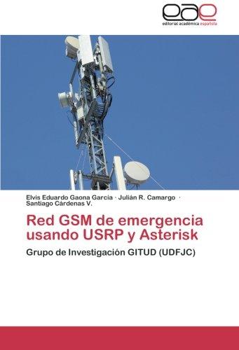 Read Online Red GSM de emergencia usando USRP y Asterisk: Grupo de Investigación GITUD (UDFJC) (Spanish Edition) pdf epub
