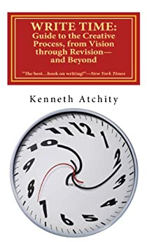 Write Time: Guide to the Creative Process, from Vision through Revision-and Beyond by [Atchity, Kenneth]