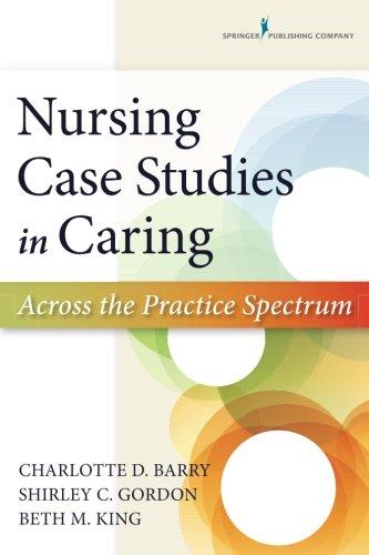 Nursing Case Studies in Caring: Across the Practice (Barrys Case)