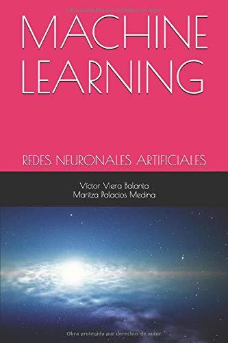 MACHINE LEARNING REDES NEURONALES ARTIFICIALES  [Viera Balanta, Víctor - Palacios Medina, Maritza] (Tapa Blanda)