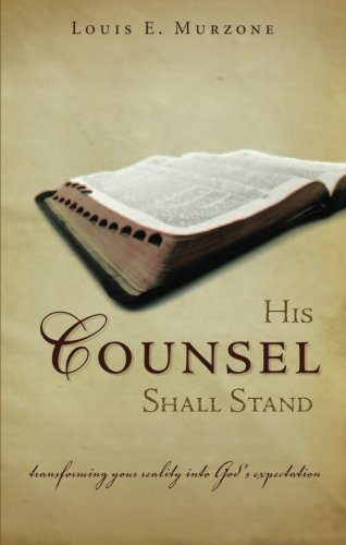 Read Online His Counsel Shall Stand: Transforming Your Reality Into God's Expectation ebook