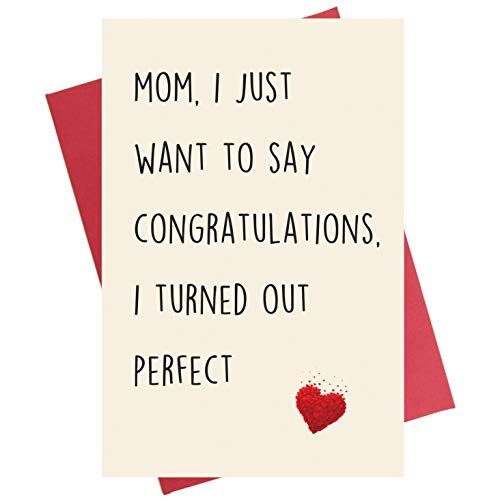 Funny Mother's Day Card - Mom I Just Want to Say Congratulations, I Turn out Perfect ()