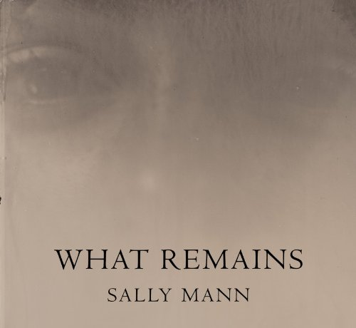 What Remains (Sally Mann Best Photos)