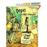 Degas and the Little Dancer A Story about Edgar Degas (Small Stories from Great Artist)