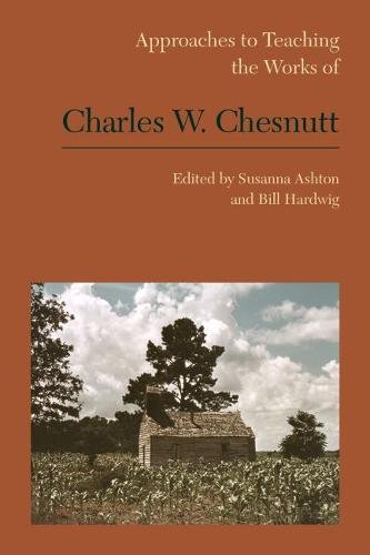 Approaches to Teaching the Works of Charles W. Chesnutt (Approaches to Teaching World Literature)