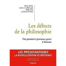 DÉBUTS DE LA PHILOSOPHIE (LES) : DES PREMIERS PENSEURS GRECS À SOCRATE