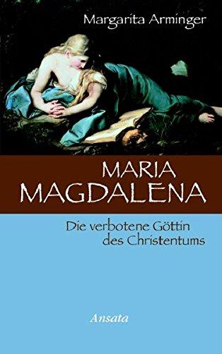 Maria Magdalena: Die verbotene Göttin des Christentums