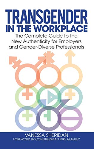 Transgender in the Workplace: The Complete Guide to the New Authenticity for Employers and Gender-Diverse Professionals