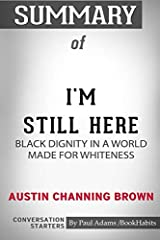 I'm Still Here: Black Dignity in a World Made for Whiteness by Austin Channing Brown: Conversation Starters  I'm Still Here, Austin Brown's debut, is an eye-opening book about how some people in the United States still struggle for acceptanc...