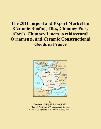 The 2011 Import and Export Market for Ceramic Roofing Tiles, Chimney Pots, Cowls, Chimney Liners, Architectural Ornaments, and Ceramic Constructional Goods in France