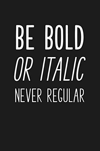 Be Bold Or Italic Never Regular: Blank Lined Journal Notebook, 120 Pages, Matte, Softcover, 6x9 Diary