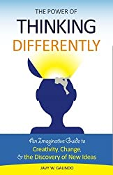 The Power of Thinking Differently: An imaginative guide to creativity, change, and the discovery of new ideas.