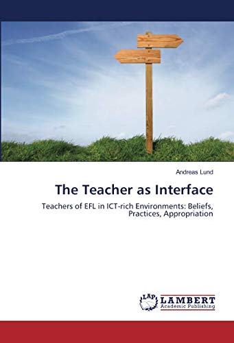 Download The Teacher as Interface: Teachers of EFL in ICT-rich Environments: Beliefs, Practices, Appropriation pdf