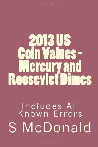 2013 US Coin Values - Mercury and Roosevlet Dimes: Includes All Known Errors (US Coins) (Volume - Mercury Dime Value